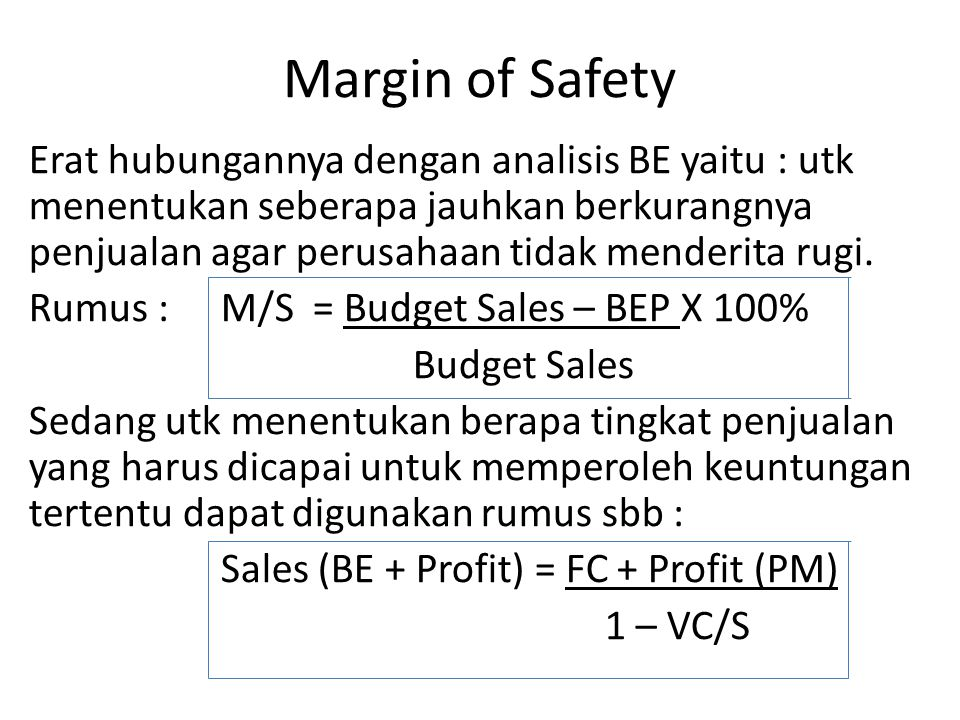 Margin of Safety Erat hubungannya dengan analisis BE yaitu : utk menentukan seberapa jauhkan berkurangnya penjualan agar perusahaan tidak menderita rugi.