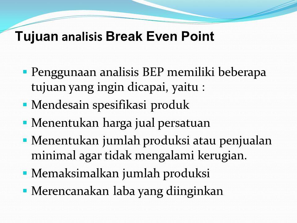 Tujuan analisis Break Even Point  Penggunaan analisis BEP memiliki beberapa tujuan yang ingin dicapai, yaitu :  Mendesain spesifikasi produk  Menen