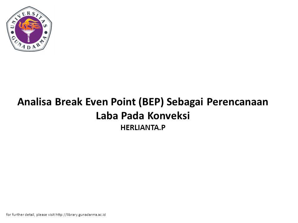 Analisa Break Even Point (BEP) Sebagai Perencanaan Laba Pada Konveksi HERLIANTA.P for further detail, please visit http://library.gunadarma.ac.id