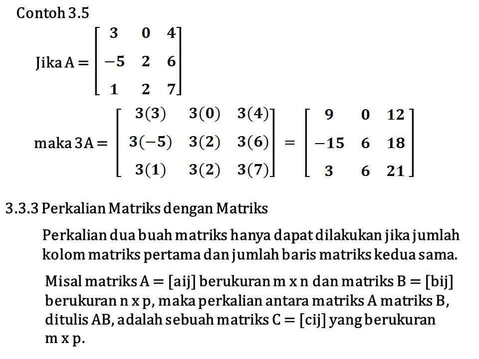 Contoh 3.5 maka 3A = Jika A = Perkalian dua buah matriks hanya dapat dilakukan jika jumlah kolom matriks pertama dan jumlah baris matriks kedua sama.