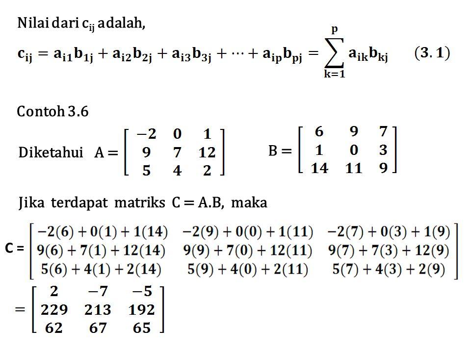 Nilai dari c ij adalah, Jika terdapat matriks C = A.B, maka Diketahui B = A = Contoh 3.6 C =
