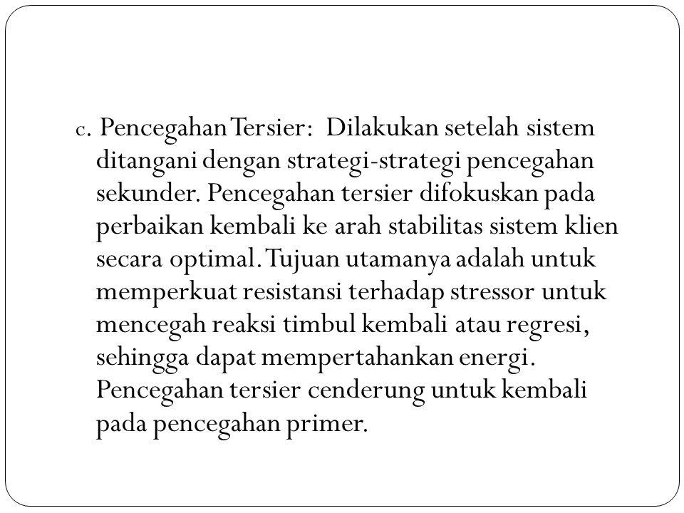 c. Pencegahan Tersier: Dilakukan setelah sistem ditangani dengan strategi-strategi pencegahan sekunder. Pencegahan tersier difokuskan pada perbaikan k