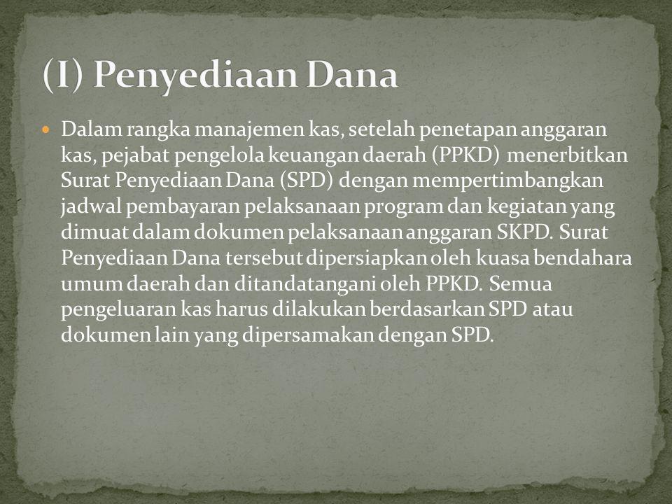 Dalam rangka manajemen kas, setelah penetapan anggaran kas, pejabat pengelola keuangan daerah (PPKD) menerbitkan Surat Penyediaan Dana (SPD) dengan mempertimbangkan jadwal pembayaran pelaksanaan program dan kegiatan yang dimuat dalam dokumen pelaksanaan anggaran SKPD.