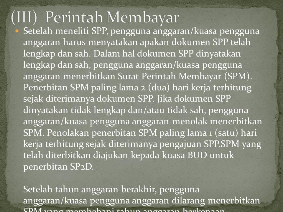Setelah meneliti SPP, pengguna anggaran/kuasa pengguna anggaran harus menyatakan apakan dokumen SPP telah lengkap dan sah.