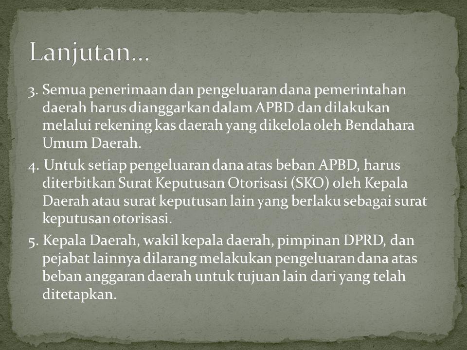 3. Semua penerimaan dan pengeluaran dana pemerintahan daerah harus dianggarkan dalam APBD dan dilakukan melalui rekening kas daerah yang dikelola oleh