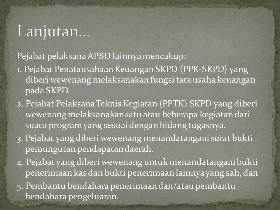 Pejabat pelaksana APBD lainnya mencakup: 1.