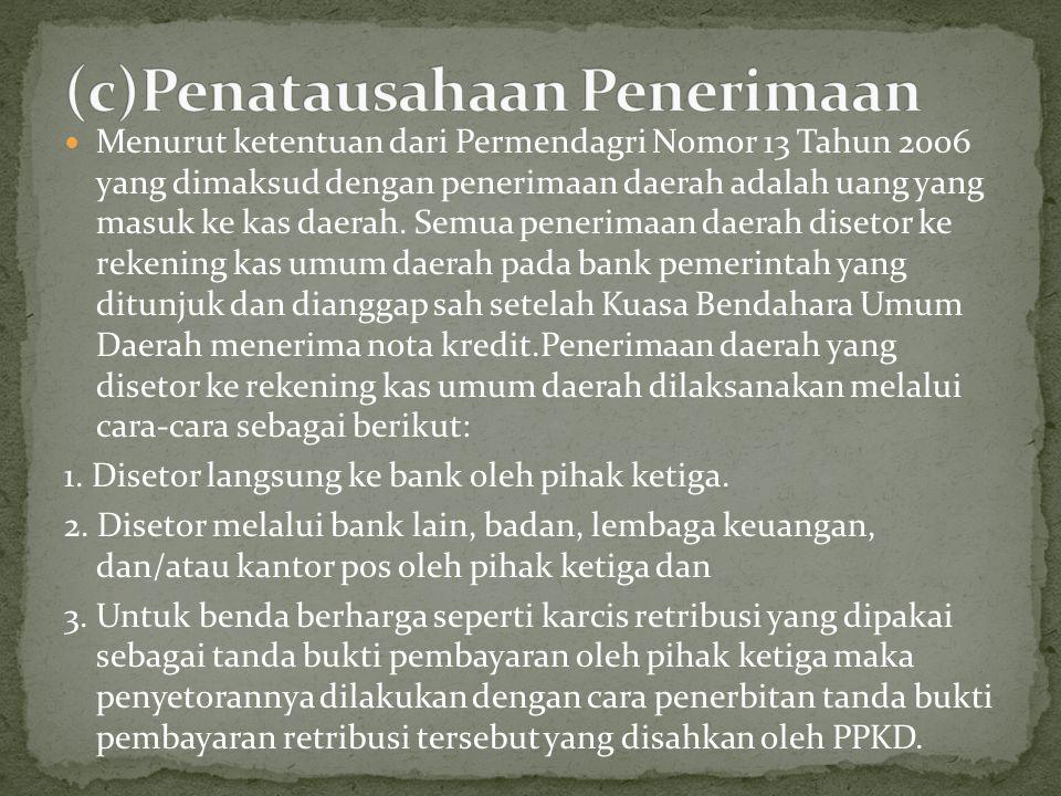 Menurut ketentuan dari Permendagri Nomor 13 Tahun 2006 yang dimaksud dengan penerimaan daerah adalah uang yang masuk ke kas daerah.