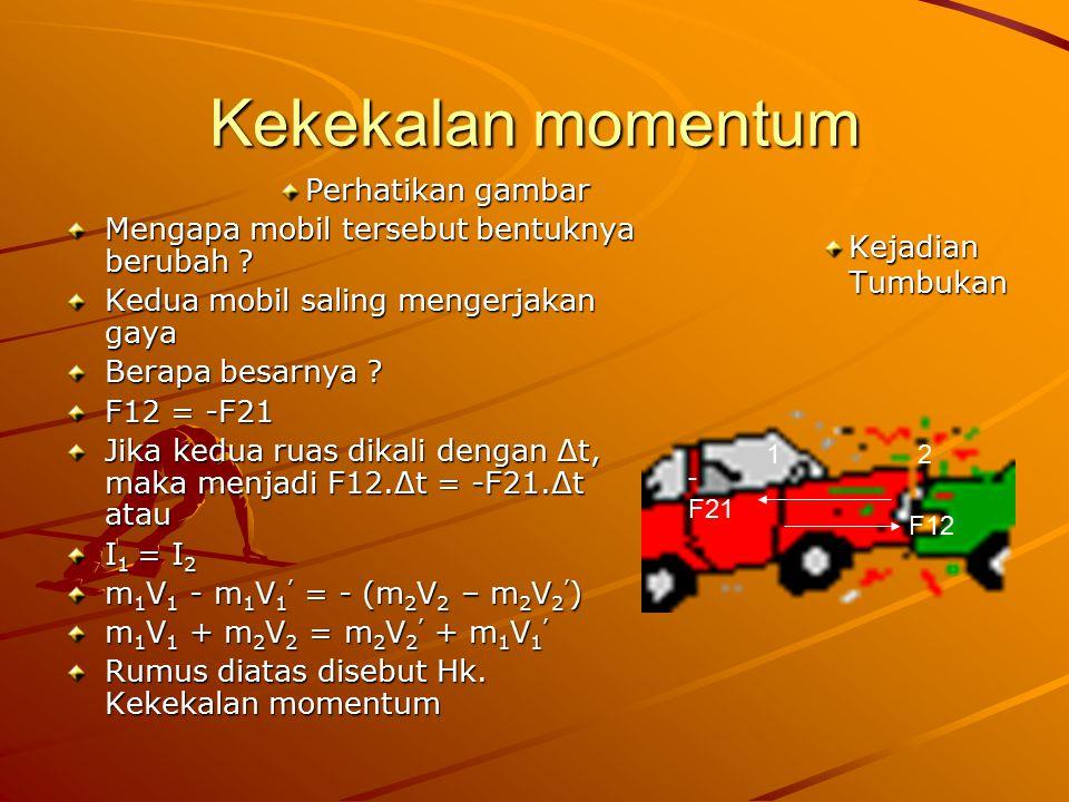 Kekekalan momentum Perhatikan gambar Mengapa mobil tersebut bentuknya berubah .