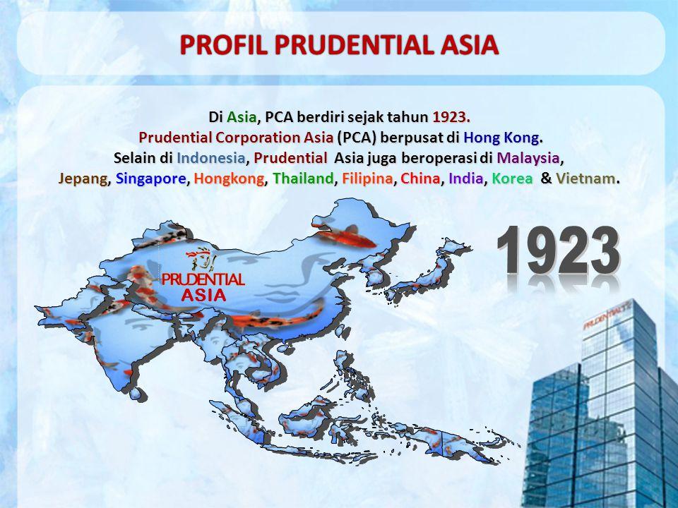 ASIA PROFIL PRUDENTIAL ASIAPROFIL PRUDENTIAL ASIA Di Asia, PCA berdiri sejak tahun 1923. Prudential Corporation Asia (PCA) berpusat di Hong Kong. Sela