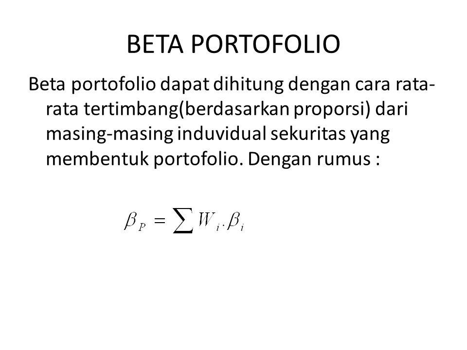 BETA PORTOFOLIO Beta portofolio dapat dihitung dengan cara rata- rata tertimbang(berdasarkan proporsi) dari masing-masing induvidual sekuritas yang me