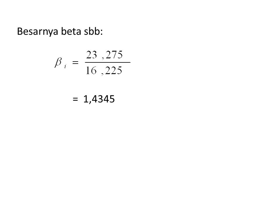 BETA PORTOFOLIO Beta portofolio dapat dihitung dengan cara rata- rata tertimbang(berdasarkan proporsi) dari masing-masing induvidual sekuritas yang membentuk portofolio.
