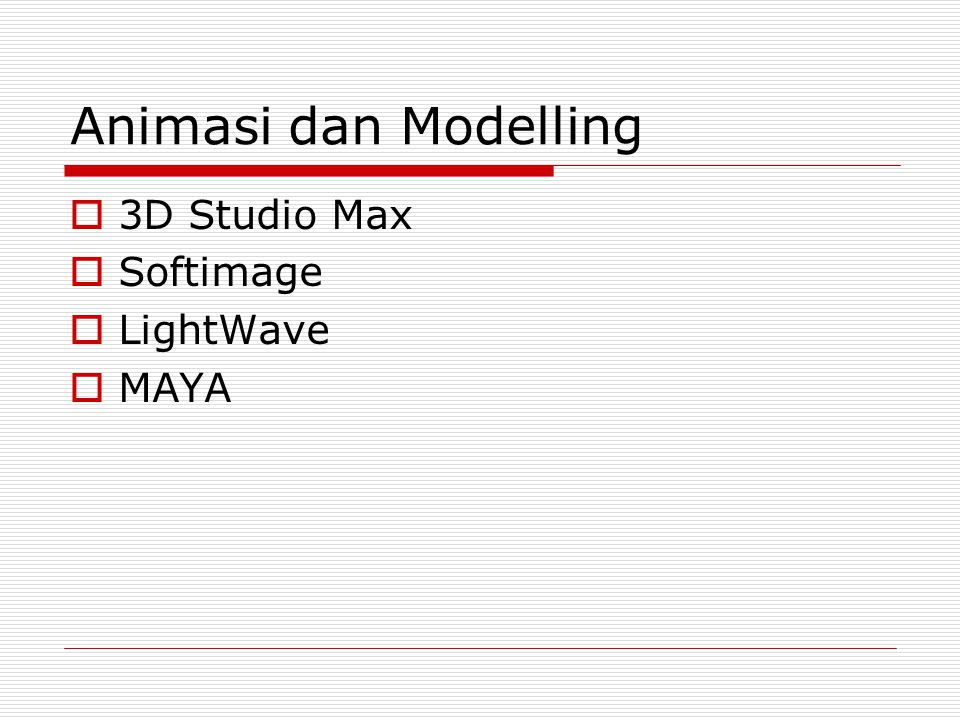Animasi dan Modelling  3D Studio Max  Softimage  LightWave  MAYA