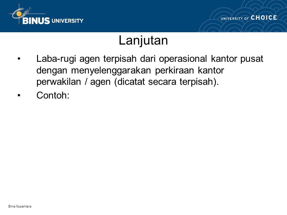 Bina Nusantara Lanjutan Laba-rugi agen terpisah dari operasional kantor pusat dengan menyelenggarakan perkiraan kantor perwakilan / agen (dicatat seca