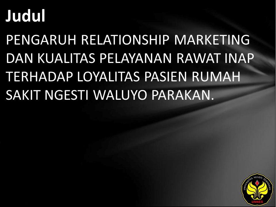 Abstrak Loyalitas Pasien dipengaruhi oleh berbagai faktor diantaranya adalah Relationship Marketing dan kualitas pelayanan.