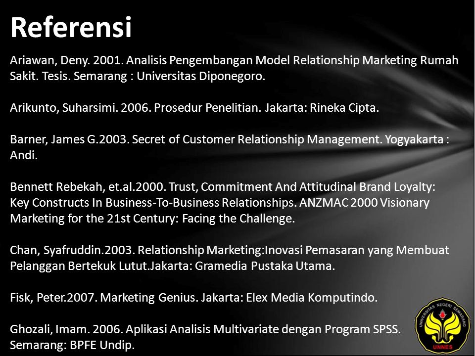 Referensi Ariawan, Deny. 2001. Analisis Pengembangan Model Relationship Marketing Rumah Sakit. Tesis. Semarang : Universitas Diponegoro. Arikunto, Suh