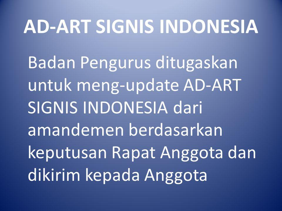 AD-ART SIGNIS INDONESIA Badan Pengurus ditugaskan untuk meng-update AD-ART SIGNIS INDONESIA dari amandemen berdasarkan keputusan Rapat Anggota dan dik