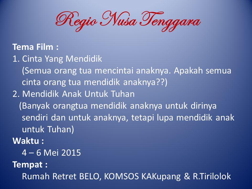 Regio Nusa Tenggara Tema Film : 1. Cinta Yang Mendidik (Semua orang tua mencintai anaknya. Apakah semua cinta orang tua mendidik anaknya??) 2. Mendidi
