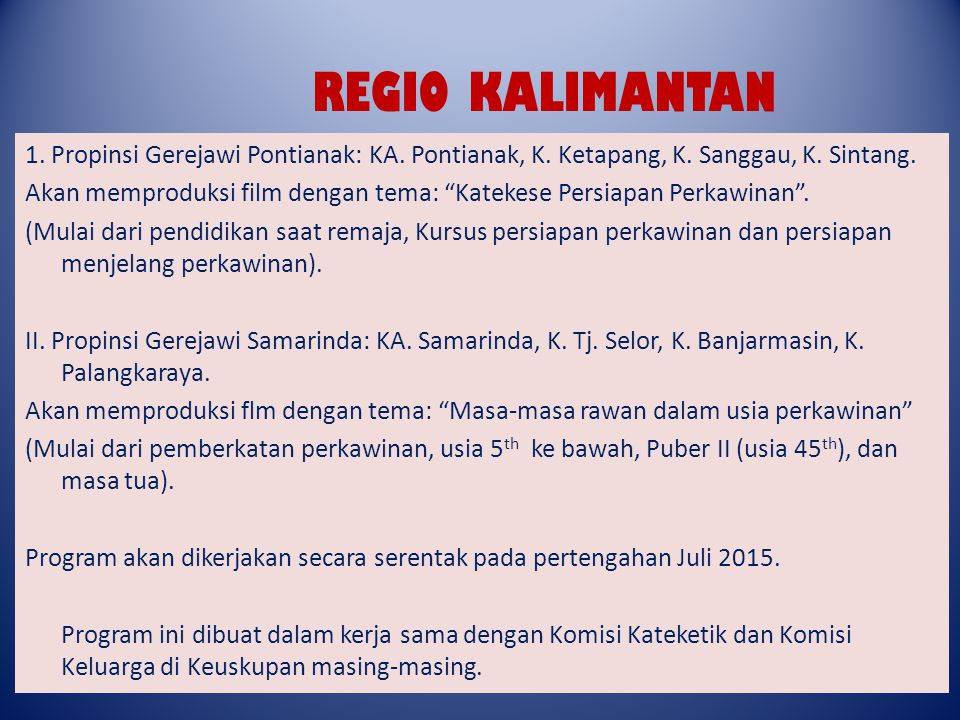 """1. Propinsi Gerejawi Pontianak: KA. Pontianak, K. Ketapang, K. Sanggau, K. Sintang. Akan memproduksi film dengan tema: """"Katekese Persiapan Perkawinan"""""""