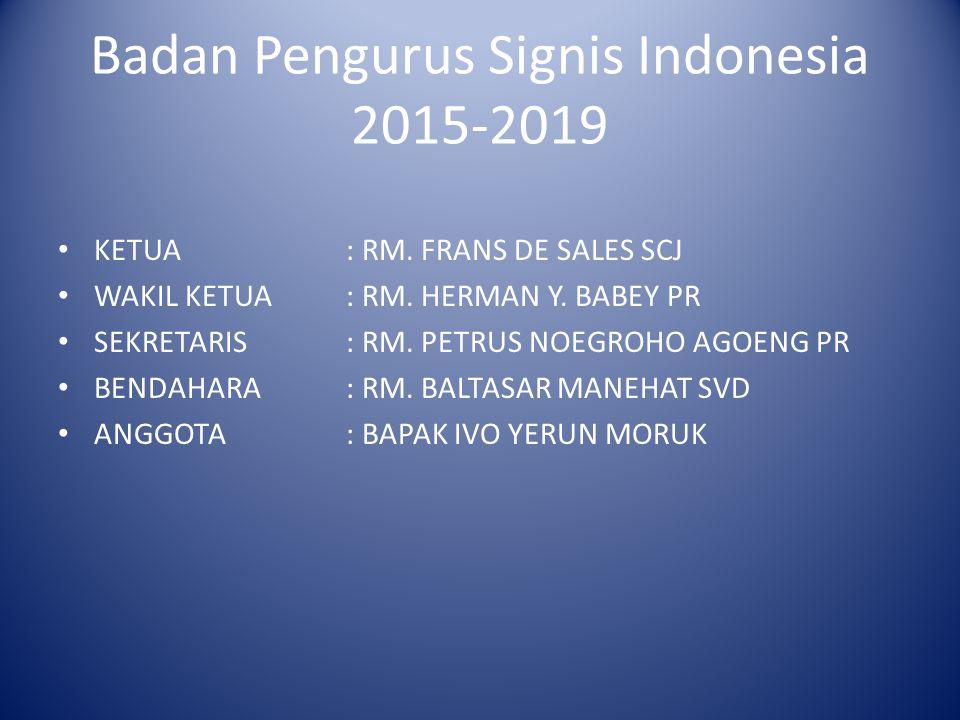 Badan Pengurus Signis Indonesia 2015-2019 KETUA: RM. FRANS DE SALES SCJ WAKIL KETUA: RM. HERMAN Y. BABEY PR SEKRETARIS: RM. PETRUS NOEGROHO AGOENG PR