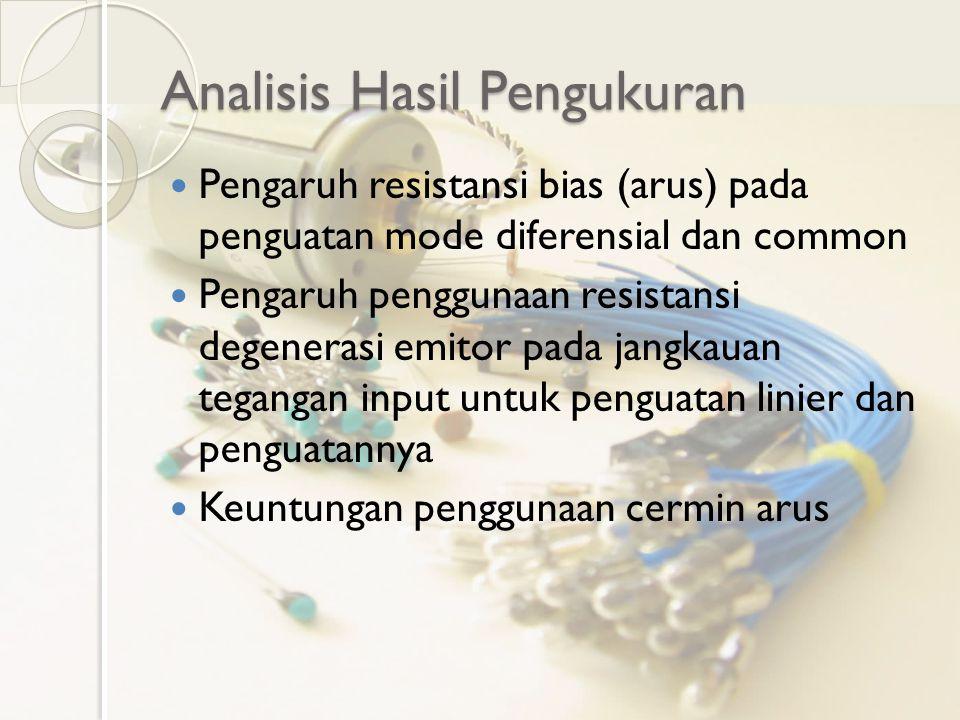Analisis Hasil Pengukuran Pengaruh resistansi bias (arus) pada penguatan mode diferensial dan common Pengaruh penggunaan resistansi degenerasi emitor