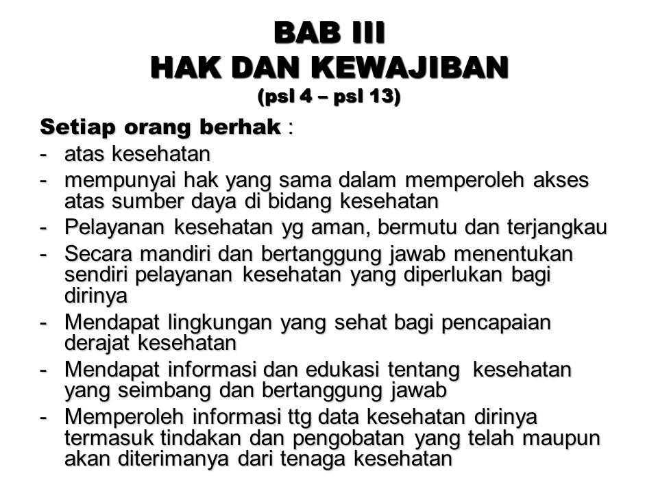BAB III HAK DAN KEWAJIBAN (psl 4 – psl 13) Setiap orang berhak : -atas kesehatan -mempunyai hak yang sama dalam memperoleh akses atas sumber daya di b