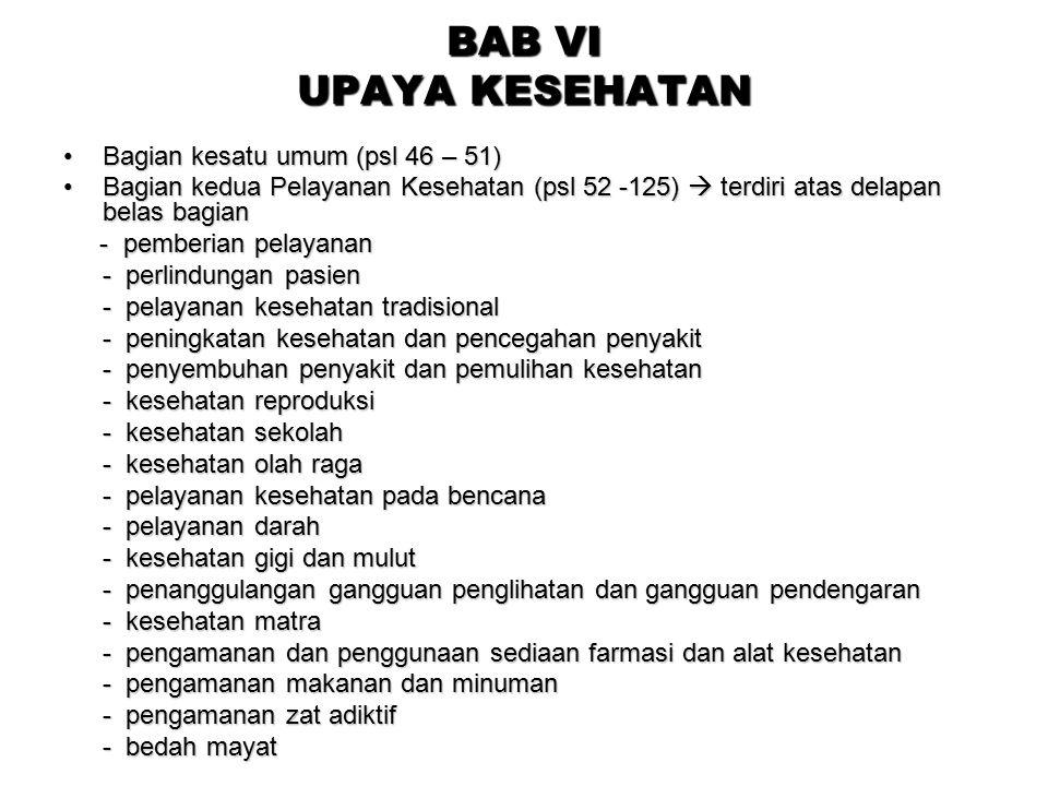 BAB VI UPAYA KESEHATAN Bagian kesatu umum (psl 46 – 51)Bagian kesatu umum (psl 46 – 51) Bagian kedua Pelayanan Kesehatan (psl 52 -125)  terdiri atas