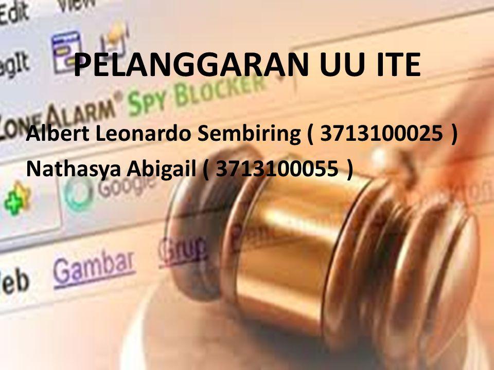 PELANGGARAN UU ITE Albert Leonardo Sembiring ( 3713100025 ) Nathasya Abigail ( 3713100055 )