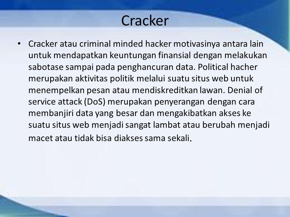 Cracker atau criminal minded hacker motivasinya antara lain untuk mendapatkan keuntungan finansial dengan melakukan sabotase sampai pada penghancuran