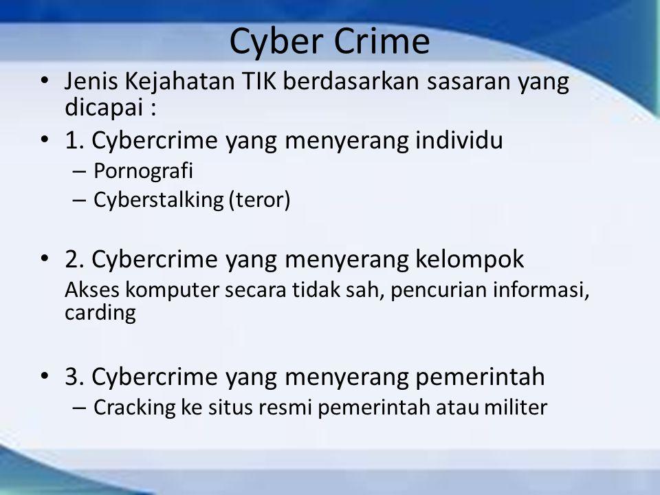 Cyber Crime Jenis Kejahatan TIK berdasarkan sasaran yang dicapai : 1. Cybercrime yang menyerang individu – Pornografi – Cyberstalking (teror) 2. Cyber