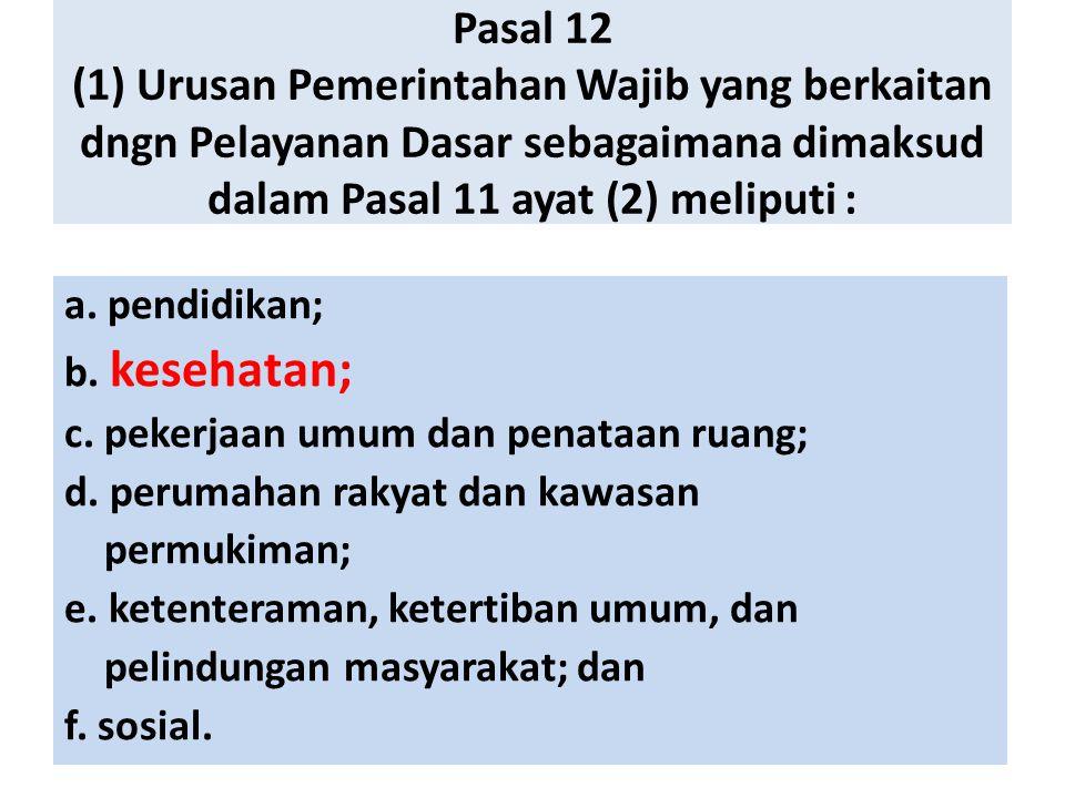 Pasal 12 (1) Urusan Pemerintahan Wajib yang berkaitan dngn Pelayanan Dasar sebagaimana dimaksud dalam Pasal 11 ayat (2) meliputi : a. pendidikan; b. k