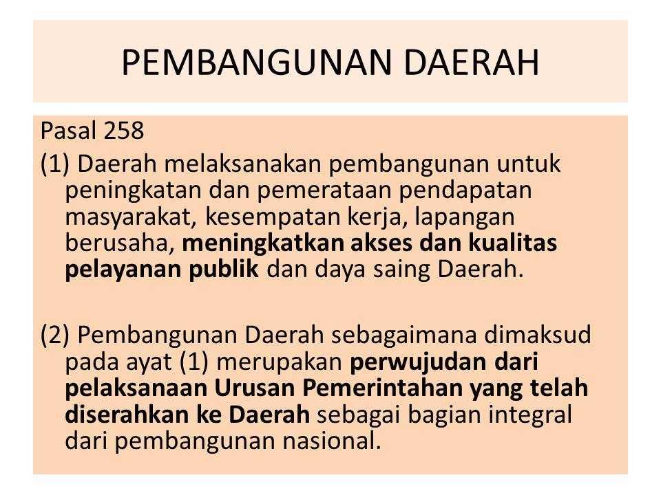 PEMBANGUNAN DAERAH Pasal 258 (1) Daerah melaksanakan pembangunan untuk peningkatan dan pemerataan pendapatan masyarakat, kesempatan kerja, lapangan be