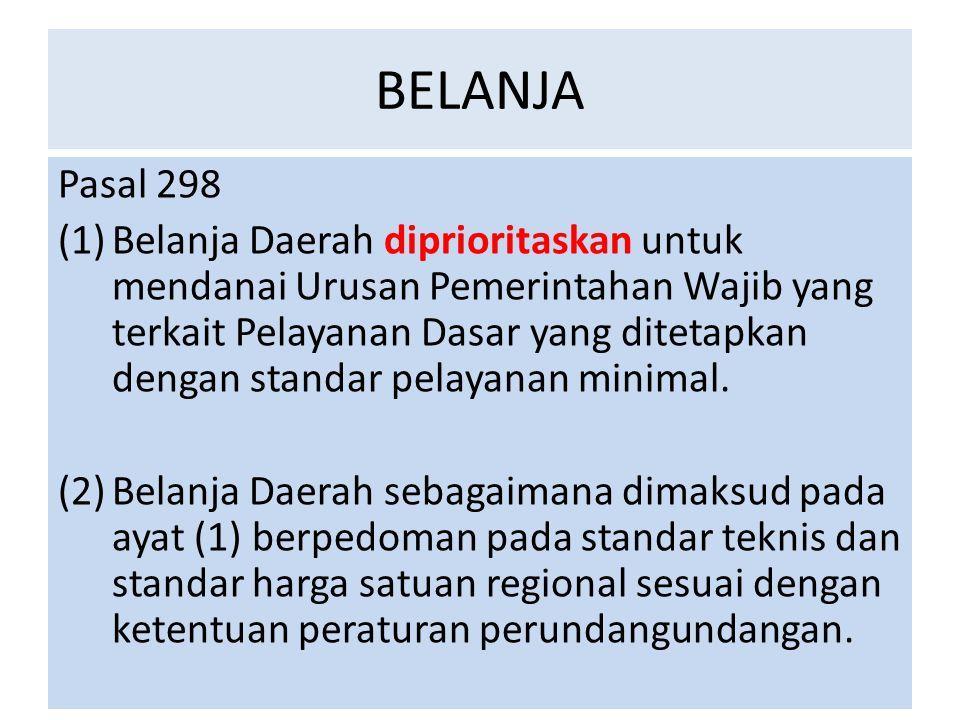BELANJA Pasal 298 (1)Belanja Daerah diprioritaskan untuk mendanai Urusan Pemerintahan Wajib yang terkait Pelayanan Dasar yang ditetapkan dengan standa