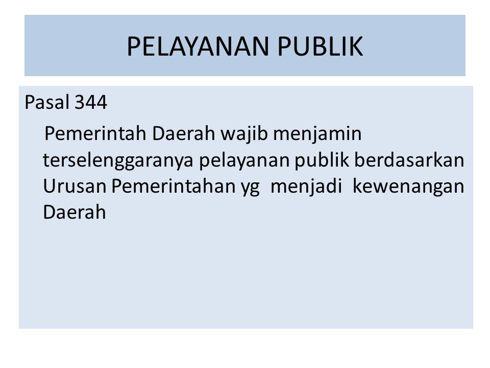 PELAYANAN PUBLIK Pasal 344 Pemerintah Daerah wajib menjamin terselenggaranya pelayanan publik berdasarkan Urusan Pemerintahan yg menjadi kewenangan Da