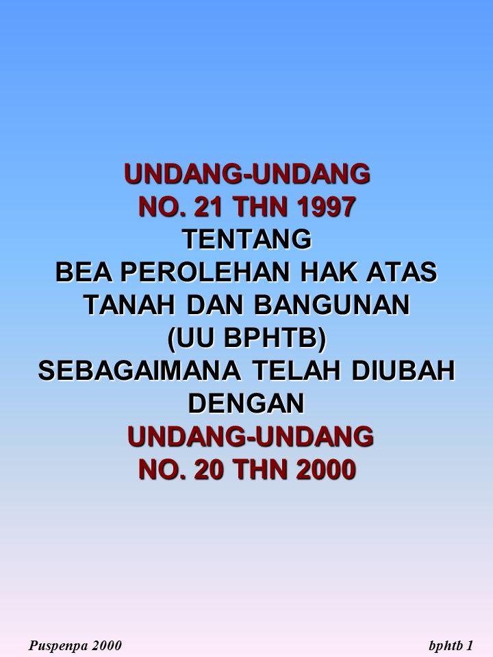 UNDANG-UNDANG NO. 21 THN 1997 TENTANG BEA PEROLEHAN HAK ATAS TANAH DAN BANGUNAN (UU BPHTB) SEBAGAIMANA TELAH DIUBAH DENGAN UNDANG-UNDANG NO. 20 THN 20