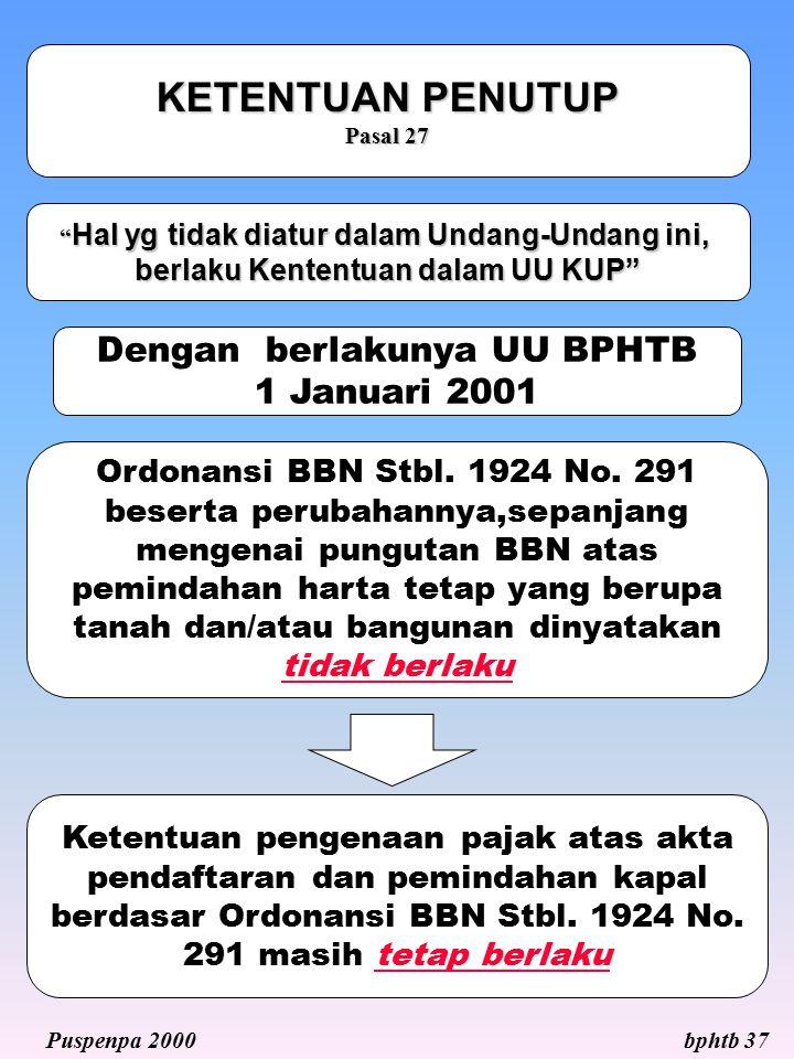 KETENTUAN PENUTUP Pasal 27 Dengan berlakunya UU BPHTB 1 Januari 2001 Ordonansi BBN Stbl. 1924 No. 291 beserta perubahannya,sepanjang mengenai pungutan