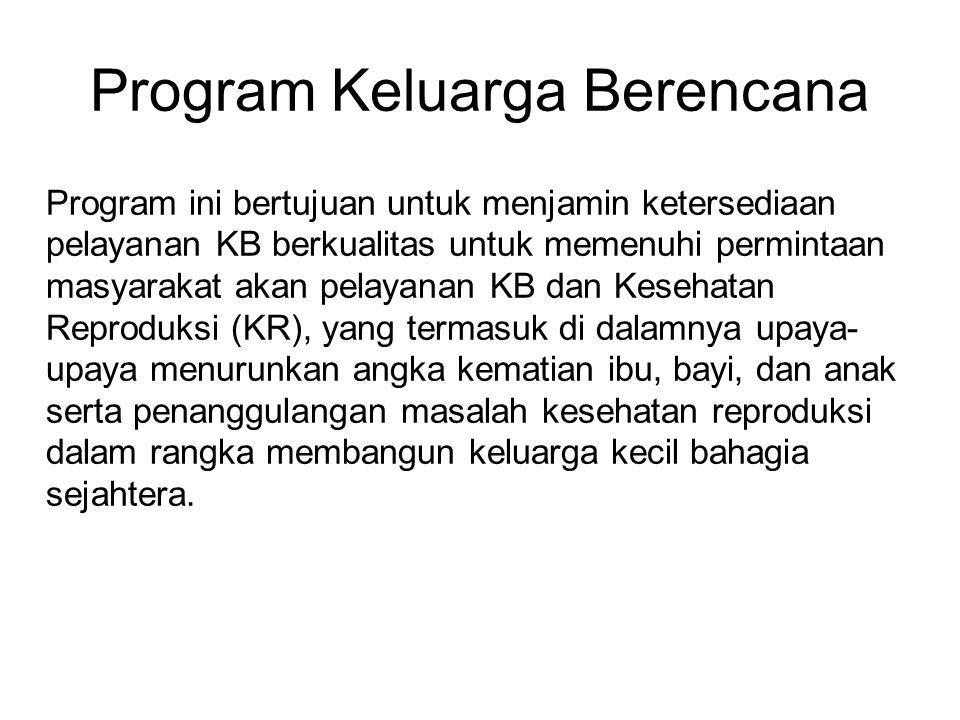 Program Keluarga Berencana Program ini bertujuan untuk menjamin ketersediaan pelayanan KB berkualitas untuk memenuhi permintaan masyarakat akan pelaya