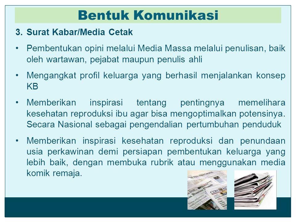 3.Surat Kabar/Media Cetak Pembentukan opini melalui Media Massa melalui penulisan, baik oleh wartawan, pejabat maupun penulis ahli Mengangkat profil k