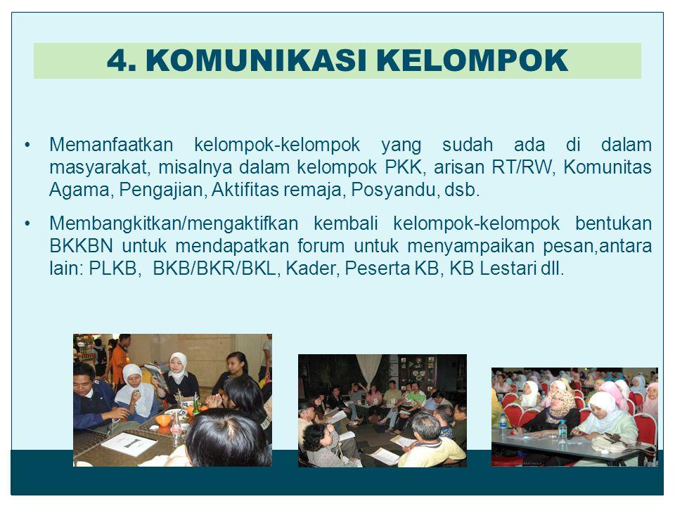 Memanfaatkan kelompok-kelompok yang sudah ada di dalam masyarakat, misalnya dalam kelompok PKK, arisan RT/RW, Komunitas Agama, Pengajian, Aktifitas re