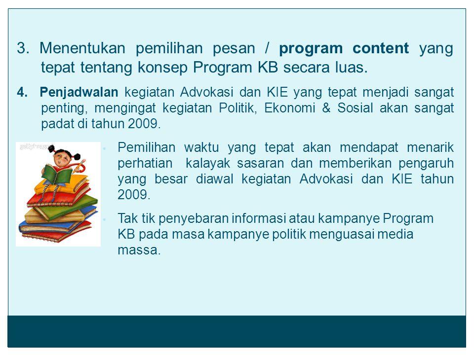 3. Menentukan pemilihan pesan / program content yang tepat tentang konsep Program KB secara luas. 4. Penjadwalan kegiatan Advokasi dan KIE yang tepat
