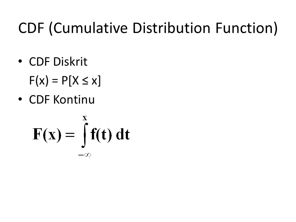 CDF (Cumulative Distribution Function) CDF Diskrit F(x) = P[X ≤ x] CDF Kontinu