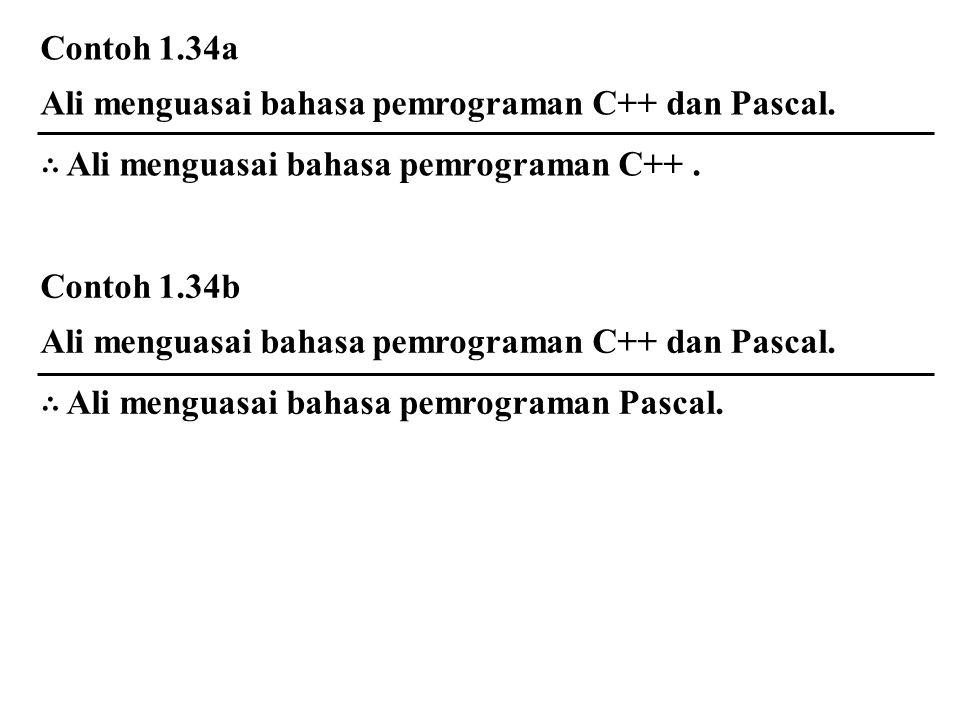 Contoh 1.34a Ali menguasai bahasa pemrograman C++ dan Pascal. ∴ Ali menguasai bahasa pemrograman C++. Contoh 1.34b Ali menguasai bahasa pemrograman C+