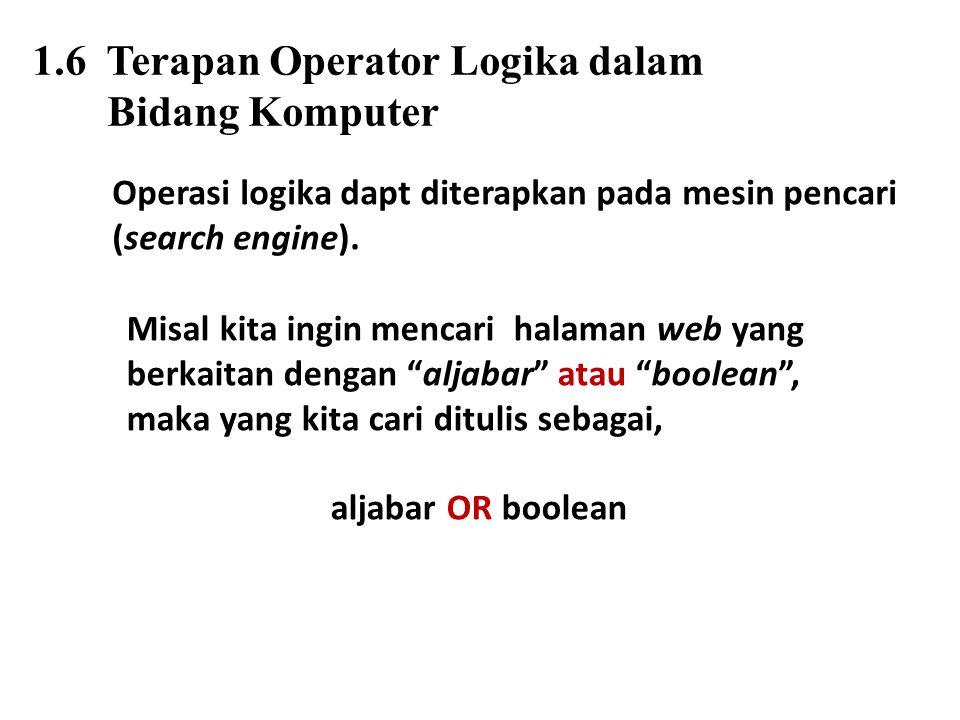 1.6 Terapan Operator Logika dalam Bidang Komputer Operasi logika dapt diterapkan pada mesin pencari (search engine). Misal kita ingin mencari halaman