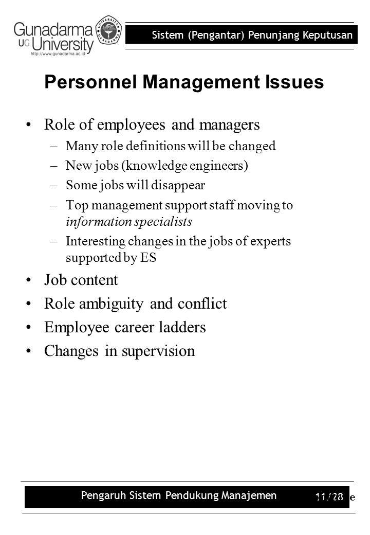 Sistem (Pengantar) Penunjang Keputusan Pengaruh Sistem Pendukung Manajemen 11/28 Personnel Management Issues Role of employees and managers –Many role