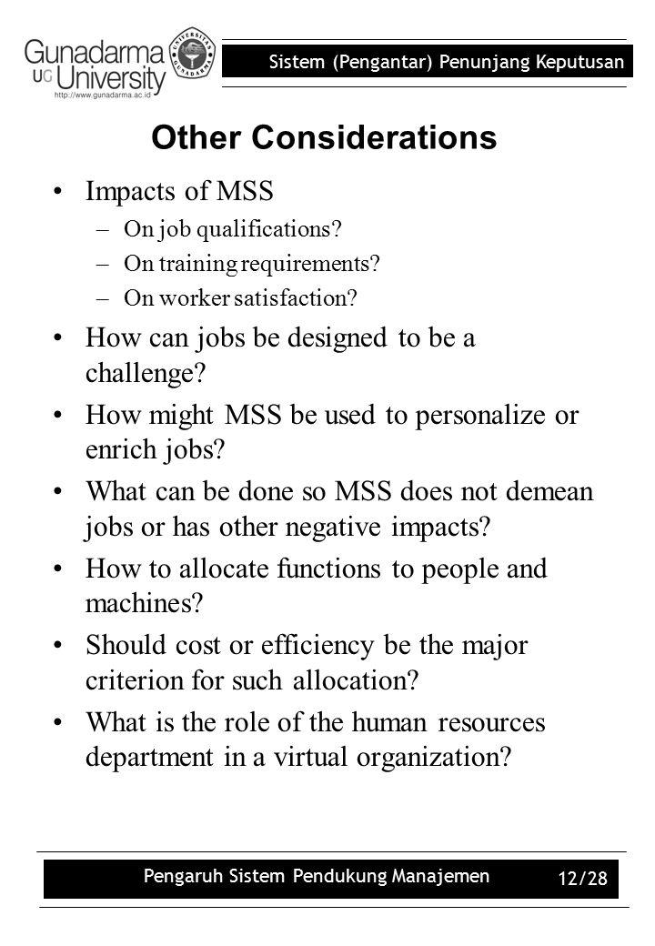 Sistem (Pengantar) Penunjang Keputusan Pengaruh Sistem Pendukung Manajemen 12/28 Other Considerations Impacts of MSS –On job qualifications? –On train