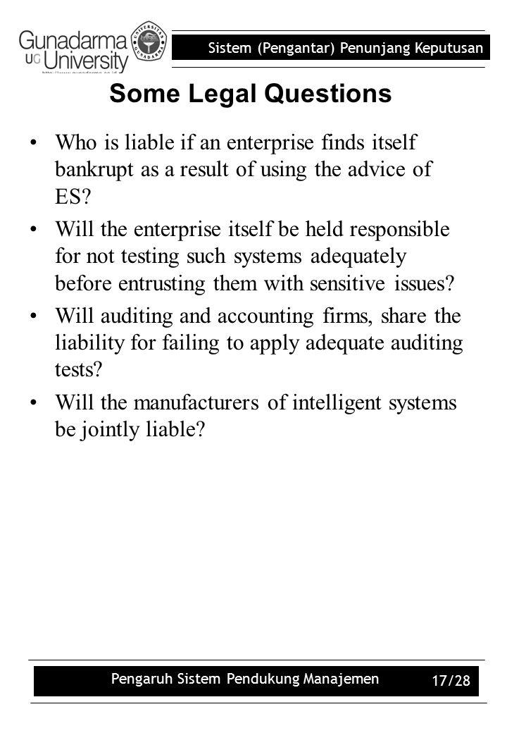 Sistem (Pengantar) Penunjang Keputusan Pengaruh Sistem Pendukung Manajemen 17/28 Who is liable if an enterprise finds itself bankrupt as a result of u