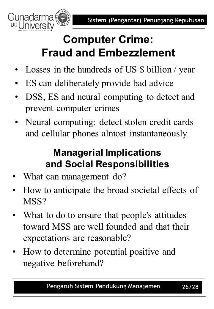 Sistem (Pengantar) Penunjang Keputusan Pengaruh Sistem Pendukung Manajemen 26/28 Losses in the hundreds of US $ billion / year ES can deliberately pro