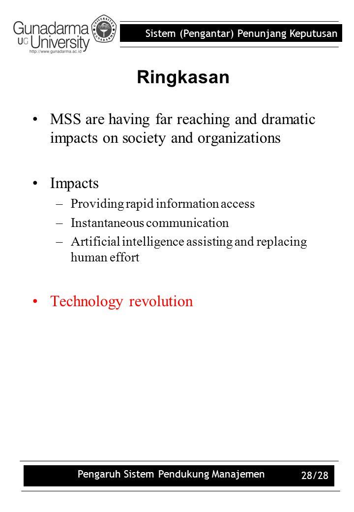 Sistem (Pengantar) Penunjang Keputusan Pengaruh Sistem Pendukung Manajemen 28/28 Ringkasan MSS are having far reaching and dramatic impacts on society