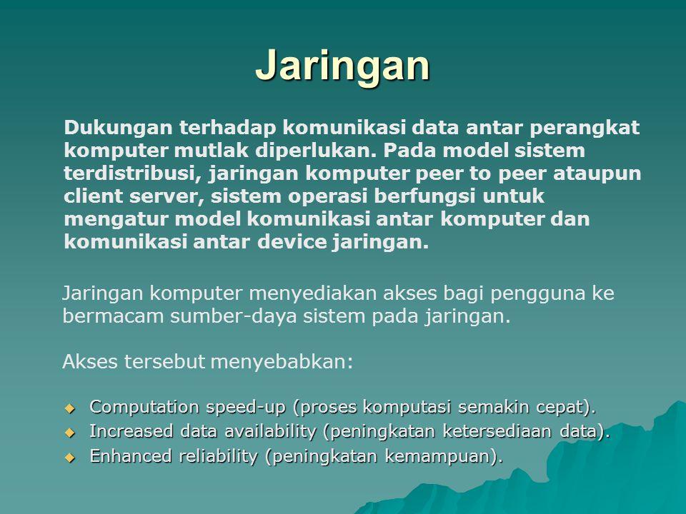 Jaringan  Computation speed-up (proses komputasi semakin cepat).  Increased data availability (peningkatan ketersediaan data).  Enhanced reliabilit