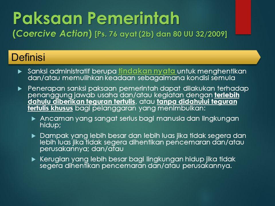Paksaan Pemerintah ( Coercive Action ) [Ps. 76 ayat (2b) dan 80 UU 32/2009] tindakan nyata  Sanksi administratif berupa tindakan nyata untuk menghent