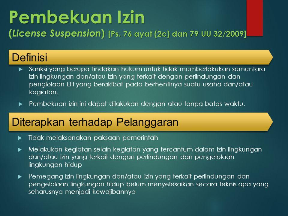 Pembekuan Izin ( License Suspension ) [Ps. 76 ayat (2c) dan 79 UU 32/2009]  Sanksi yang berupa tindakan hukum untuk tidak memberlakukan sementara izi